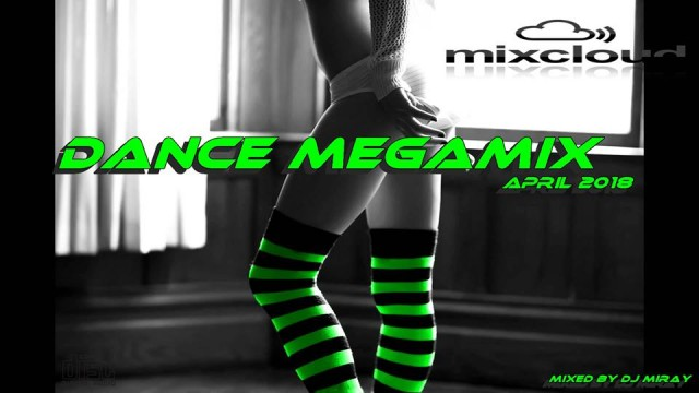 Dance Megamix April 2018 mixed by Dj Miray