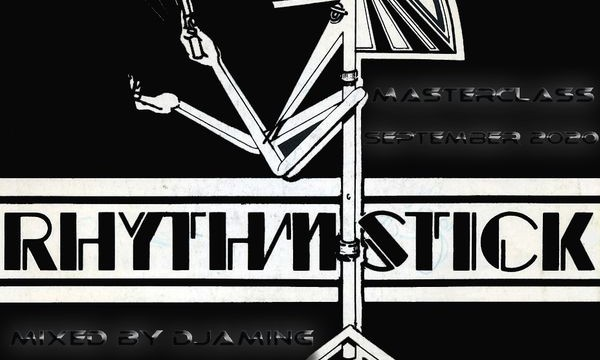Rhythm Stick – Masterclass September 2020 (Mixed by Djaming)