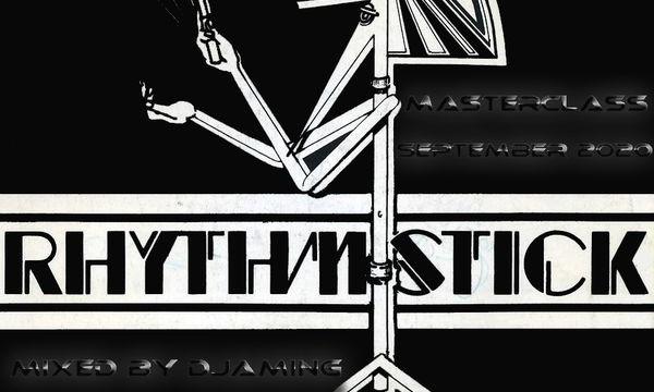 Rhythm Stick – Masterclass September 2020 (Mixed by Djaming)