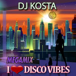 I LOVE DISCO VIBES By DJ Kosta