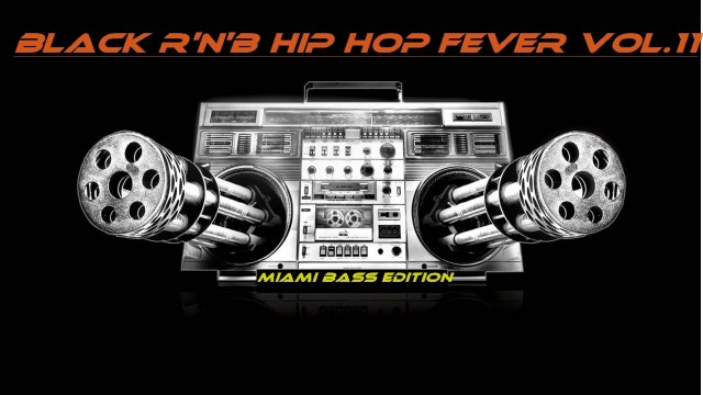 Black R'n'B Hip Hop Fever Vol.11 (Miami Bass Edition) mixed by Dj Miray