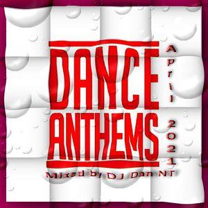 Dance Anthems April 2021 mixed by DJ Dan NT