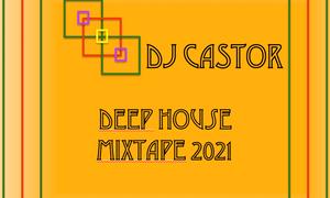 Deep House Mixtape 2021 by DJ Castor