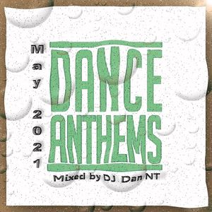 Dance Anthems May 2021 mixed by DJ Dan NT