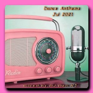 Dance Anthems Jul 2021 mixed by DJ Dan NT